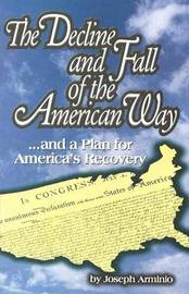 Decline and Fall of the American Way: ... and a Plan for America's Recovery by Joseph Arminio image