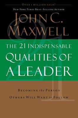 The 21 Indispensable Qualities of a Leader by John C. Maxwell image