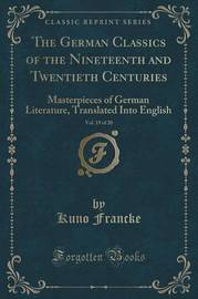 The German Classics of the Nineteenth and Twentieth Centuries, Vol. 19 of 20 by Kuno Francke