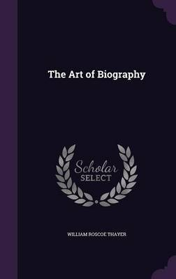 The Art of Biography by William Roscoe Thayer image