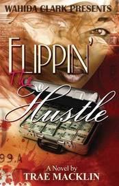 Flippin' the Hustle by Trae Macklin