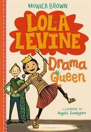 Lola Levine: Drama Queen by Monica Brown