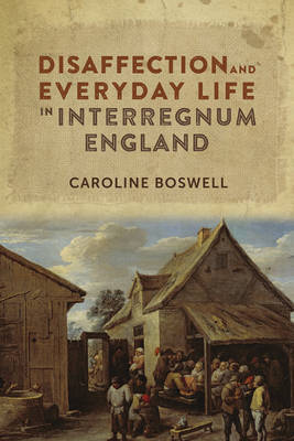 Disaffection and Everyday Life in Interregnum England by Caroline Boswell image