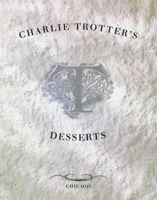 Charlie Trotter's Desserts by Charlie Trotter