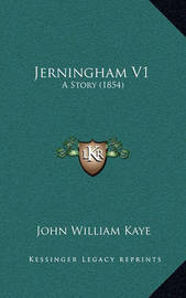 Jerningham V1: A Story (1854) by John William Kaye, Sir