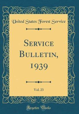 Service Bulletin, 1939, Vol. 23 (Classic Reprint) by United States Forest Service