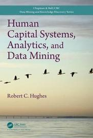 Human Capital Systems, Analytics, and Data Mining by Robert C. Hughes