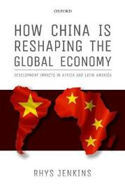 How China is Reshaping the Global Economy by Rhys Jenkins