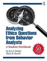 Analyzing Ethics Questions from Behavior Analysts by Jon S Bailey