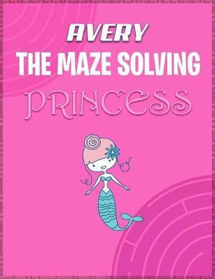 Avery the Maze Solving Princess by Doctor Puzzles