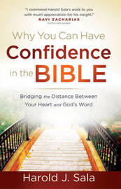 Why You Can Have Confidence in the Bible: Bridging the Distance Between Your Heart and God's Word by Harold J Sala image