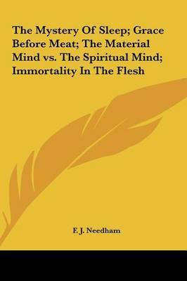 The Mystery of Sleep; Grace Before Meat; The Material Mind vs. the Spiritual Mind; Immortality in the Flesh