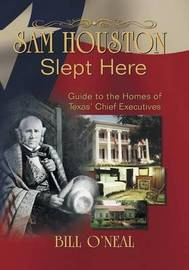 Sam Houston Slept Here by Bill O'Neal