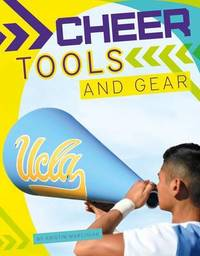 Cheer Tools and Gear by Kristin Marciniak