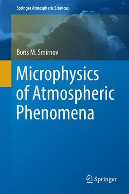 Microphysics of Atmospheric Phenomena by Boris M Smirnov
