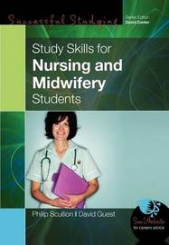 Study Skills for Nursing and Midwifery Students by Phillip A Scullion