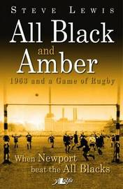All Black and Amber - 1963 and a Game of Rugby by Steve Lewis