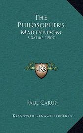 The Philosopher's Martyrdom: A Satire (1907) by Dr Paul Carus