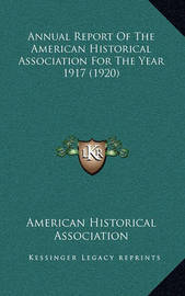 Annual Report of the American Historical Association for the Year 1917 (1920) by American Historical Association