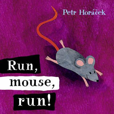 Run, Mouse, Run! by Petr Horacek image
