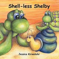 Shell-Less Shelby by Jessica Kirsenlohr