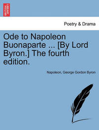 Ode to Napoleon Buonaparte ... [By Lord Byron.] the Fourth Edition. by . Napoleon