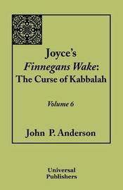 Joyce's Finnegans Wake: The Curse of Kabbalah Volume 6 by John P. Anderson