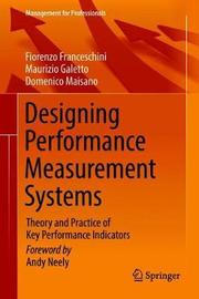 Designing Performance Measurement Systems by Fiorenzo Franceschini