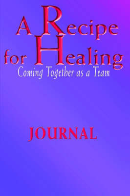 A Recipe For Healing, Coming Together as a Team Journal by Steve Jaffe