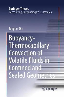 Buoyancy-Thermocapillary Convection of Volatile Fluids in Confined and Sealed Geometries by Tongran Qin