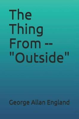 The Thing from -- Outside by George Allan England