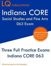 Indiana CORE Social Studies and Fine Arts 063 Exam by Lq Publications