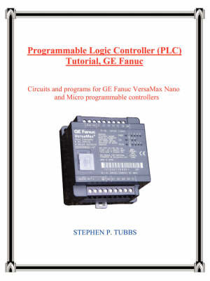 Programmable Logic Controller (PLC) Tutorial, GE Fanuc by Stephen Philip Tubbs image