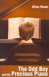 The Odd Boy and His Precious Piano by Allen Howe image