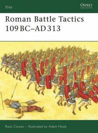 Roman Battle Tactics 109BC - AD313 by Ross Cowan
