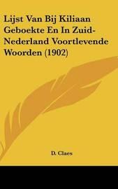 Lijst Van Bij Kiliaan Geboekte En in Zuid-Nederland Voortlevende Woorden (1902) by D Claes image