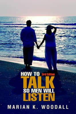 How to Talk So Men Will Listen by Marian K. Woodall