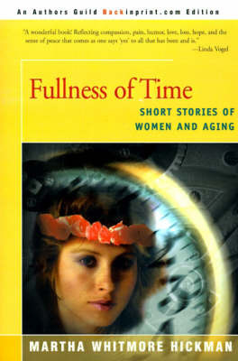Fullness of Time: Short Stories of Women and Aging by Martha Whitmore Hickman