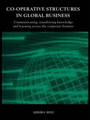 Co-operative Structures in Global Business by Gordon Boyce