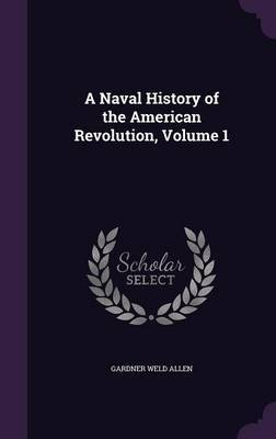 A Naval History of the American Revolution, Volume 1 by Gardner Weld Allen image