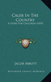 Caleb in the Country: A Story for Children (1839) by Jacob Abbott