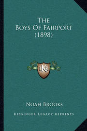 The Boys of Fairport (1898) by Professor Noah Brooks