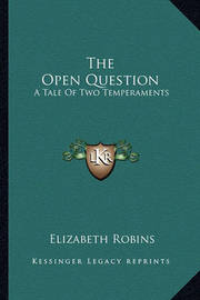 The Open Question: A Tale of Two Temperaments by Elizabeth Robins