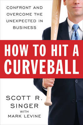 How to Hit a Curveball by Scott R Singer