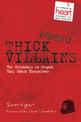 Thick Villains: Hilarious Stories of Less Than Criminal Masterminds by Simon Vigar