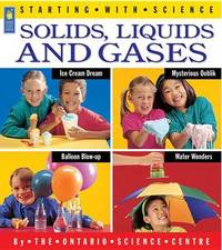 Solids, Liquids and Gases by Science,Centre Ontario