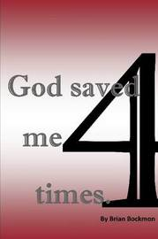 God Saved Me 4 Times by Brian Bockmon