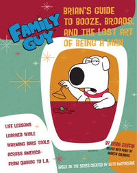 Family Guy - Brian Griffin's Guide to Booze, Broads and …: the Lost Art of Being a Man by Andrew Goldberg image
