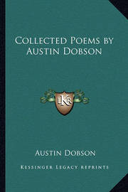 Collected Poems by Austin Dobson by Austin Dobson