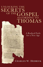 Unlocking the Secrets of the Gospel According to Thomas by Charles W Hedrick